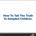 How to Tell The Truth To Adopted Children