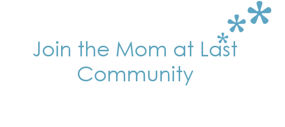 Join the Mom at Last Community